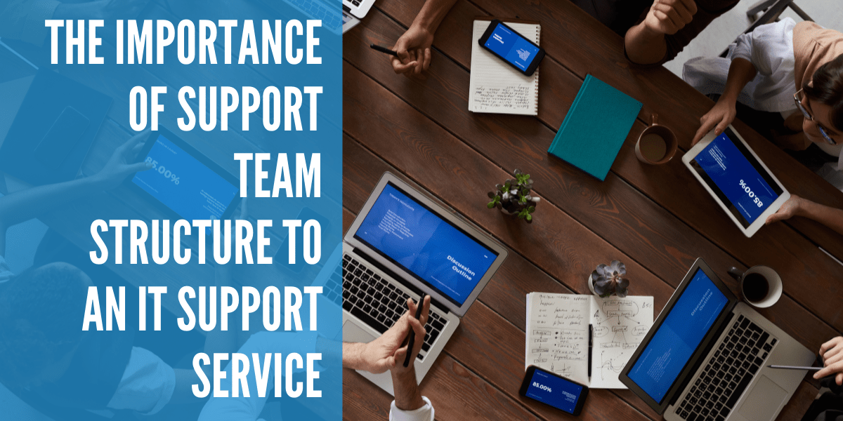 The importance of Support Team Structure to an IT Support Service