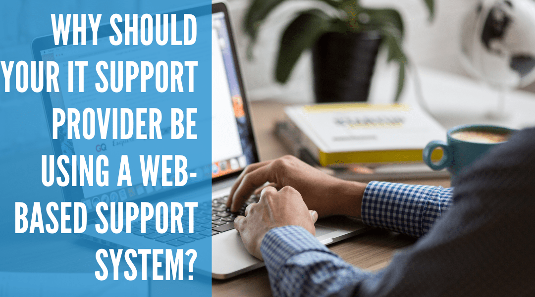 Why should your IT Support Provider be using a Web-based Support System?