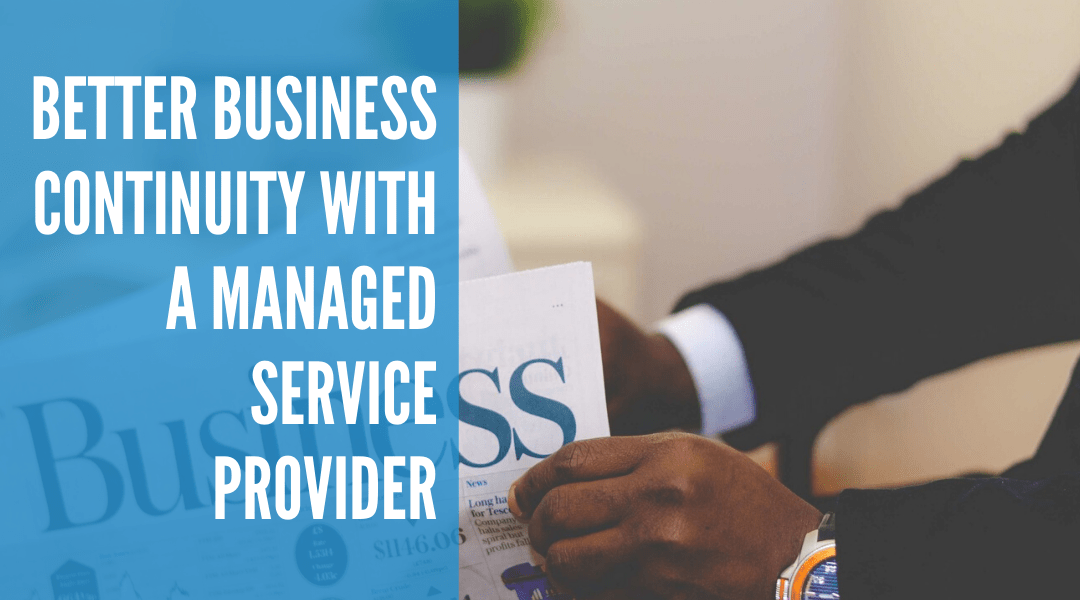 Better Business Continuity with a Managed Service Provider
